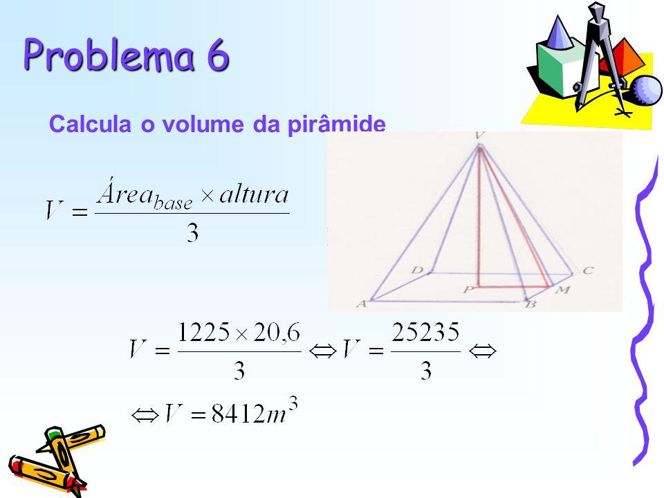 Problema 6 Calcula o volume da pirâmide