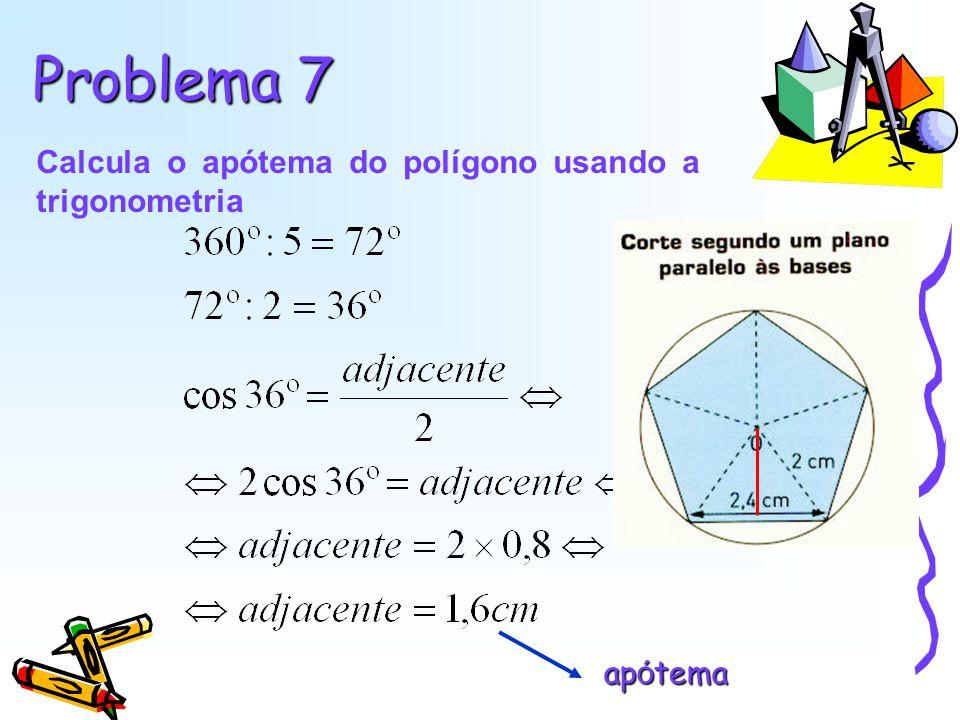 Problema 7 Calcula o apótema do polígono usando a trigonometria