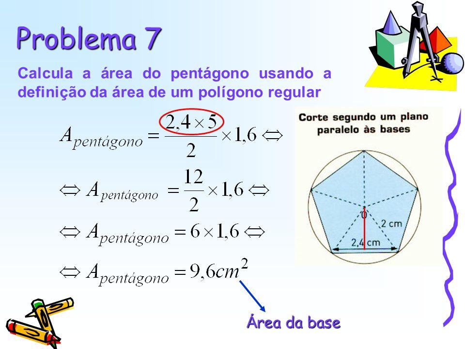 Problema 7 Calcula a área do pentágono usando a definição da área de um polígono regular.