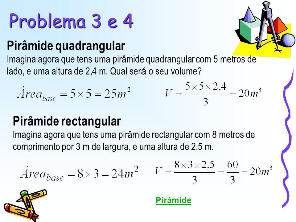 Problema 3 e 4 Pirâmide quadrangular Pirâmide rectangular