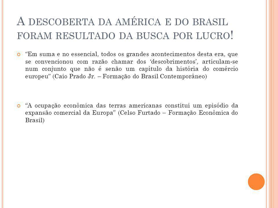 A descoberta da américa e do brasil foram resultado da busca por lucro!