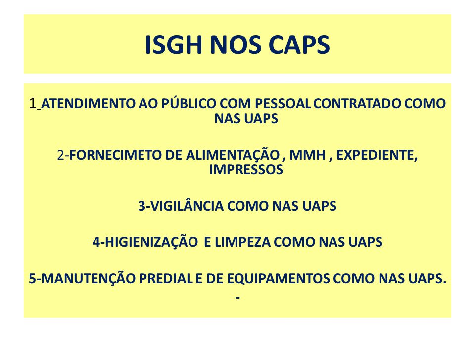 ISGH NOS CAPS 1_ATENDIMENTO AO PÚBLICO COM PESSOAL CONTRATADO COMO NAS UAPS. 2-FORNECIMETO DE ALIMENTAÇÃO , MMH , EXPEDIENTE, IMPRESSOS.