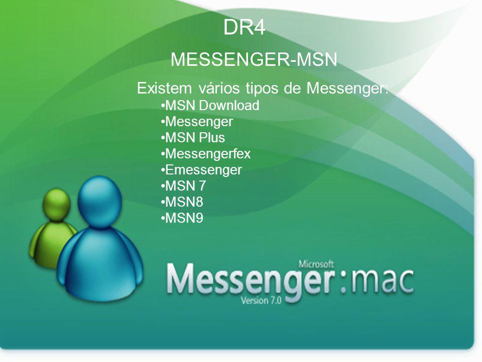 DR4 MESSENGER-MSN Existem vários tipos de Messenger: MSN Download
