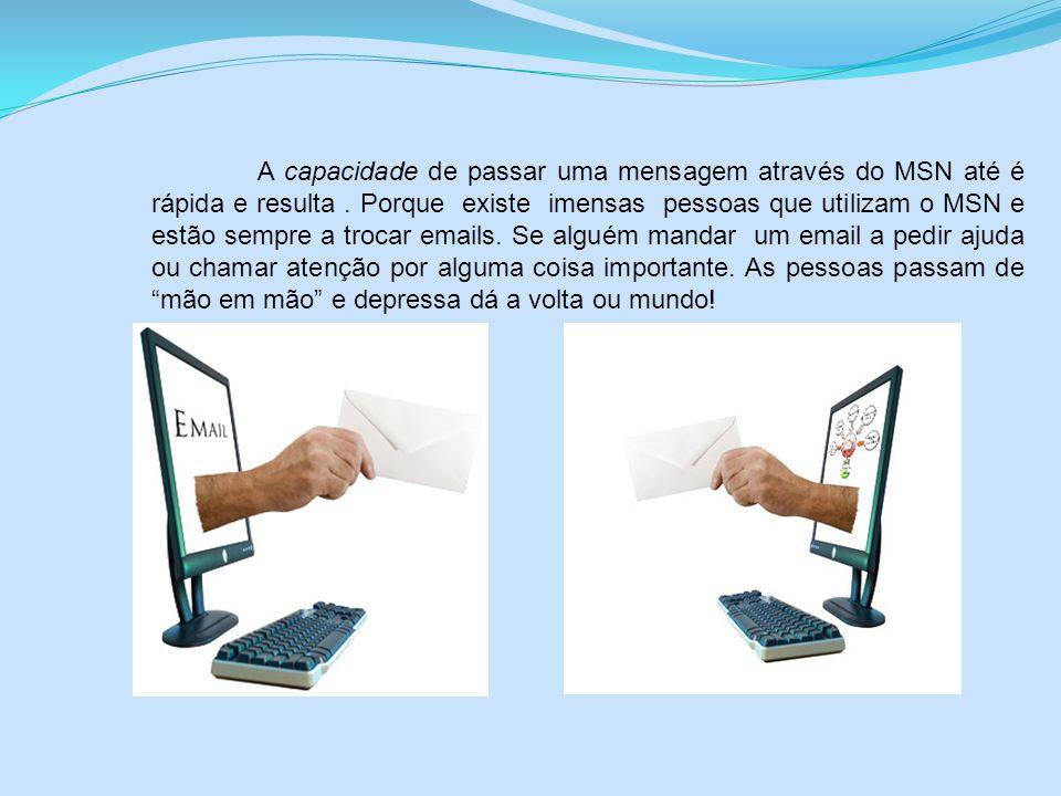A capacidade de passar uma mensagem através do MSN até é rápida e resulta .