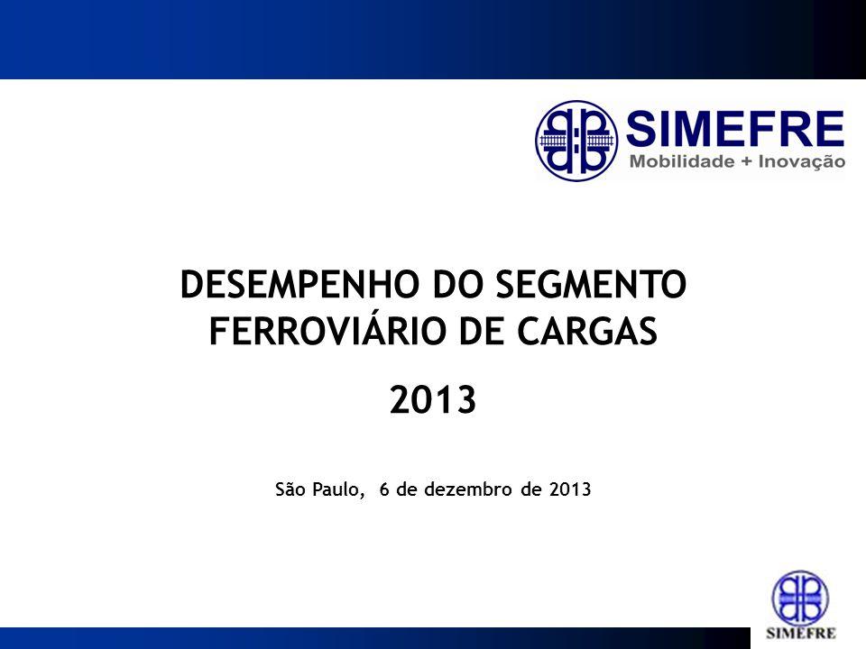 DESEMPENHO DO SEGMENTO FERROVIÁRIO DE CARGAS 2013