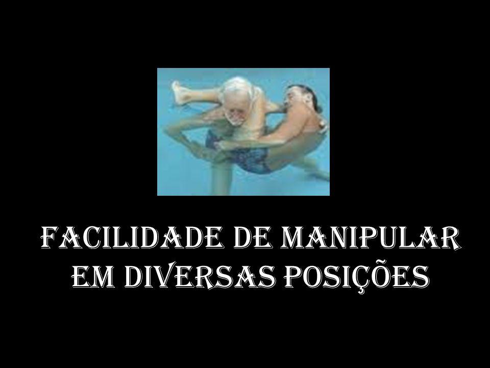 FACILIDADE DE MANIPULAR EM DIVERSAS POSIÇÕES