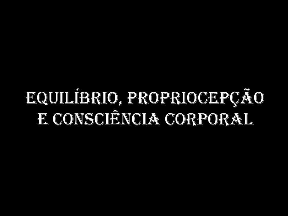 EQUILÍBRIO, PROPRIOCEPÇÃO E CONSCIÊNCIA CORPORAL