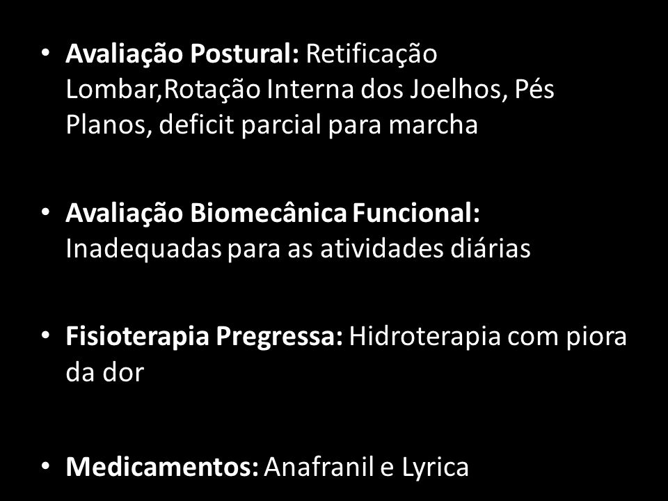 Avaliação Postural: Retificação Lombar,Rotação Interna dos Joelhos, Pés Planos, deficit parcial para marcha