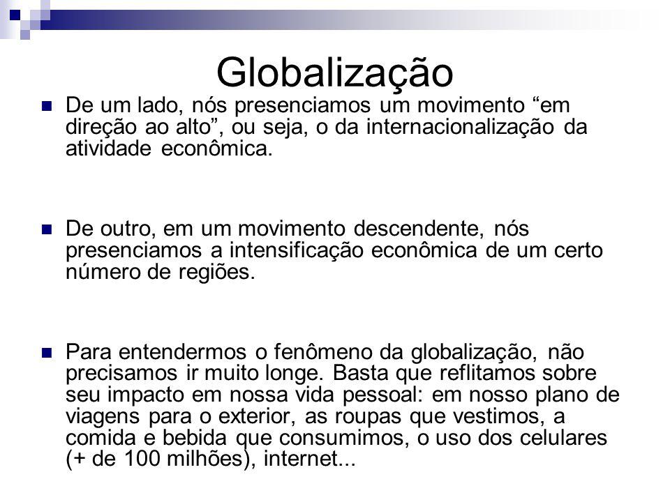 Globalização De um lado, nós presenciamos um movimento em direção ao alto , ou seja, o da internacionalização da atividade econômica.