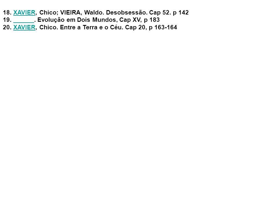 XAVIER, Chico; VIEIRA, Waldo. Desobsessão. Cap 52. p 142