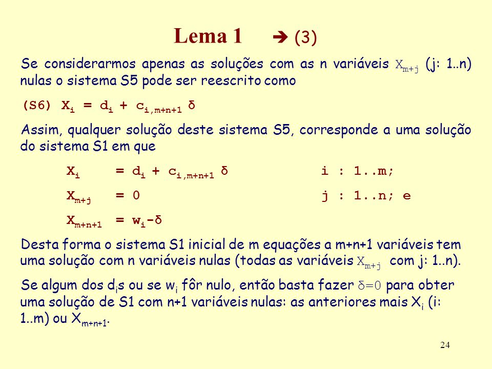 Lema 1  (3) Se considerarmos apenas as soluções com as n variáveis Xm+j (j: 1..n) nulas o sistema S5 pode ser reescrito como.