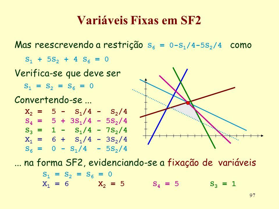 Variáveis Fixas em SF2 Mas reescrevendo a restrição S6 = 0-S1/4-5S2/4 como. S1 + 5S2 + 4 S6 = 0. Verifica-se que deve ser.