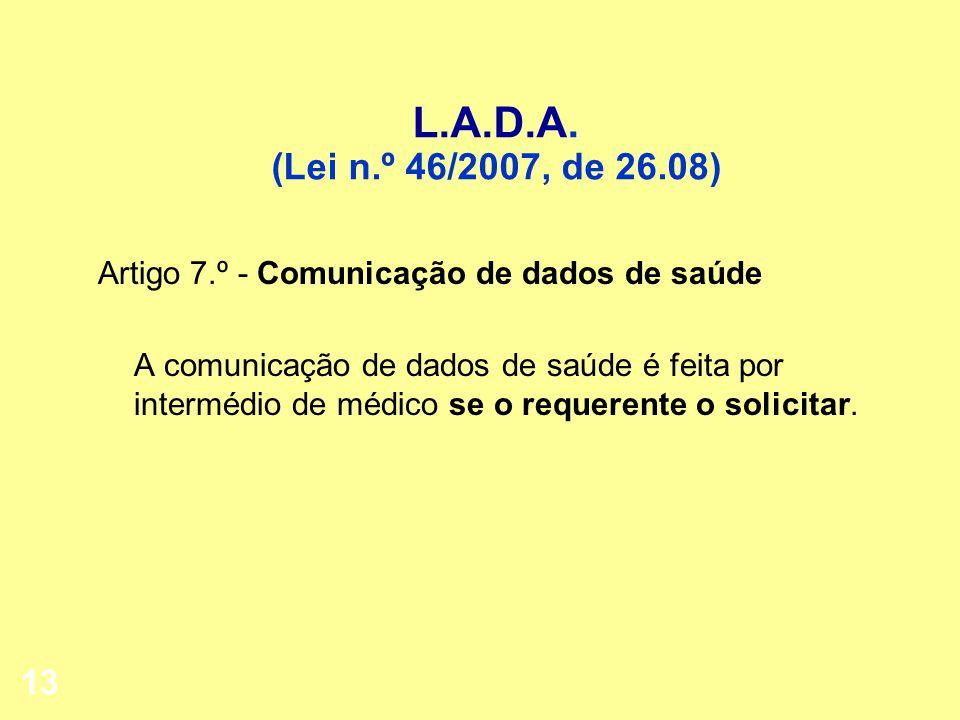L.A.D.A. (Lei n.º 46/2007, de 26.08) Artigo 7.º - Comunicação de dados de saúde.