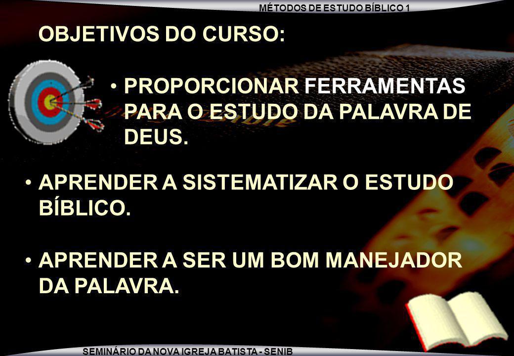 OBJETIVOS DO CURSO: PROPORCIONAR FERRAMENTAS PARA O ESTUDO DA PALAVRA DE DEUS. APRENDER A SISTEMATIZAR O ESTUDO BÍBLICO.
