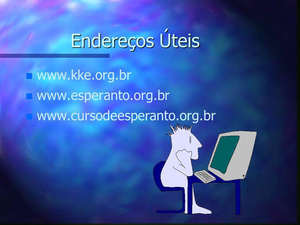 Endereços Úteis www.kke.org.br www.esperanto.org.br