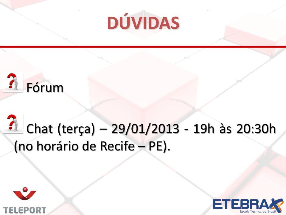 DÚVIDAS Fórum Chat (terça) – 29/01/2013 - 19h às 20:30h (no horário de Recife – PE).