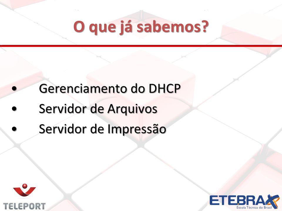 O que já sabemos Gerenciamento do DHCP Servidor de Arquivos