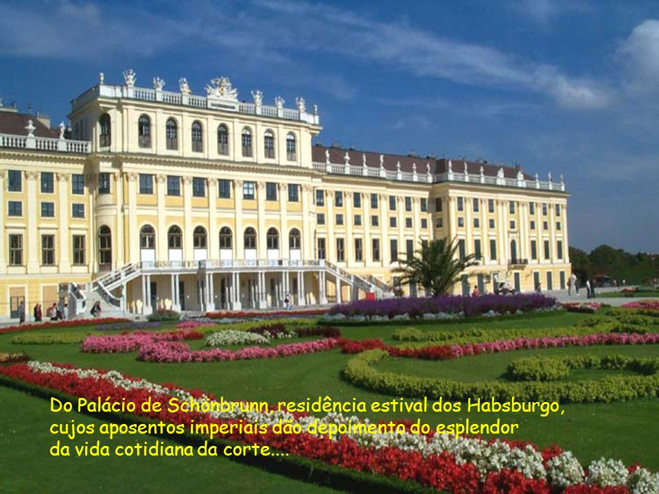 Do Palácio de Schönbrunn, residência estival dos Habsburgo,