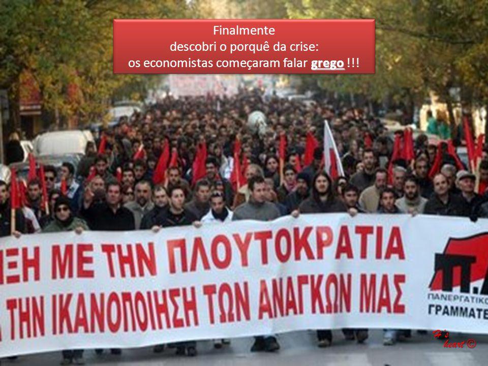 descobri o porquê da crise: os economistas começaram falar grego !!!