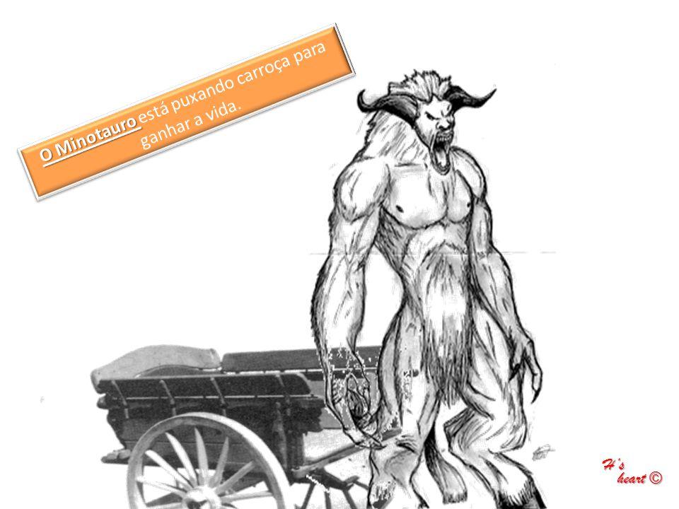 O Minotauro está puxando carroça para ganhar a vida.