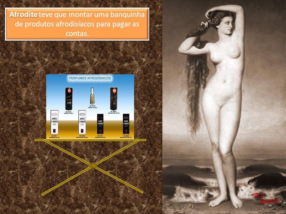 Afrodite teve que montar uma banquinha de produtos afrodisíacos para pagar as contas.