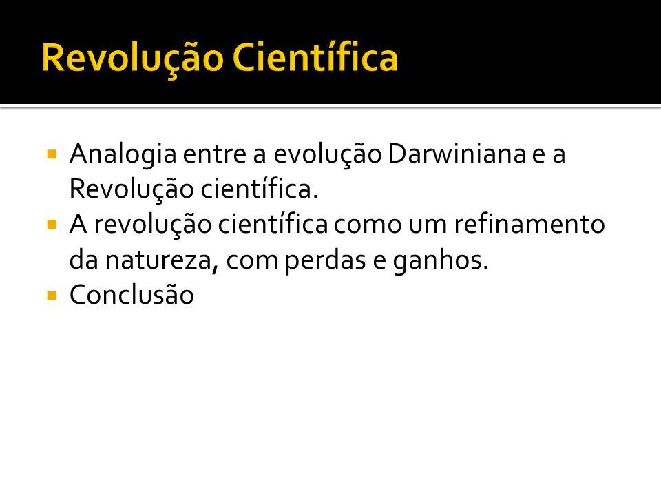 Revolução Científica Analogia entre a evolução Darwiniana e a Revolução científica.