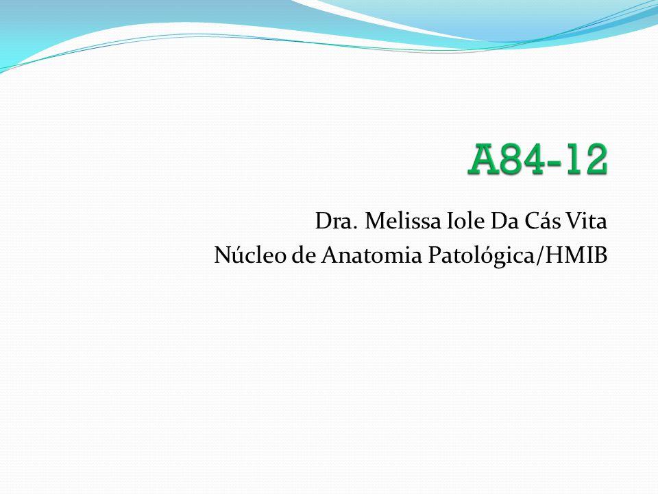 Dra. Melissa Iole Da Cás Vita Núcleo de Anatomia Patológica/HMIB