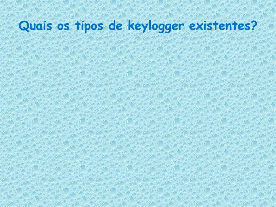 Quais os tipos de keylogger existentes