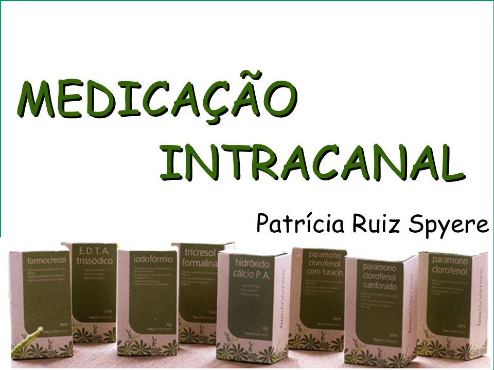 MEDICAÇÃO INTRACANAL Patrícia Ruiz Spyere Patrícia Ruiz