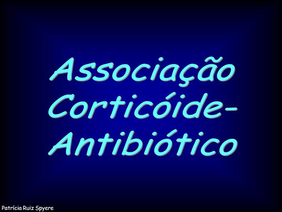 Associação Corticóide- Antibiótico Patrícia Ruiz Spyere