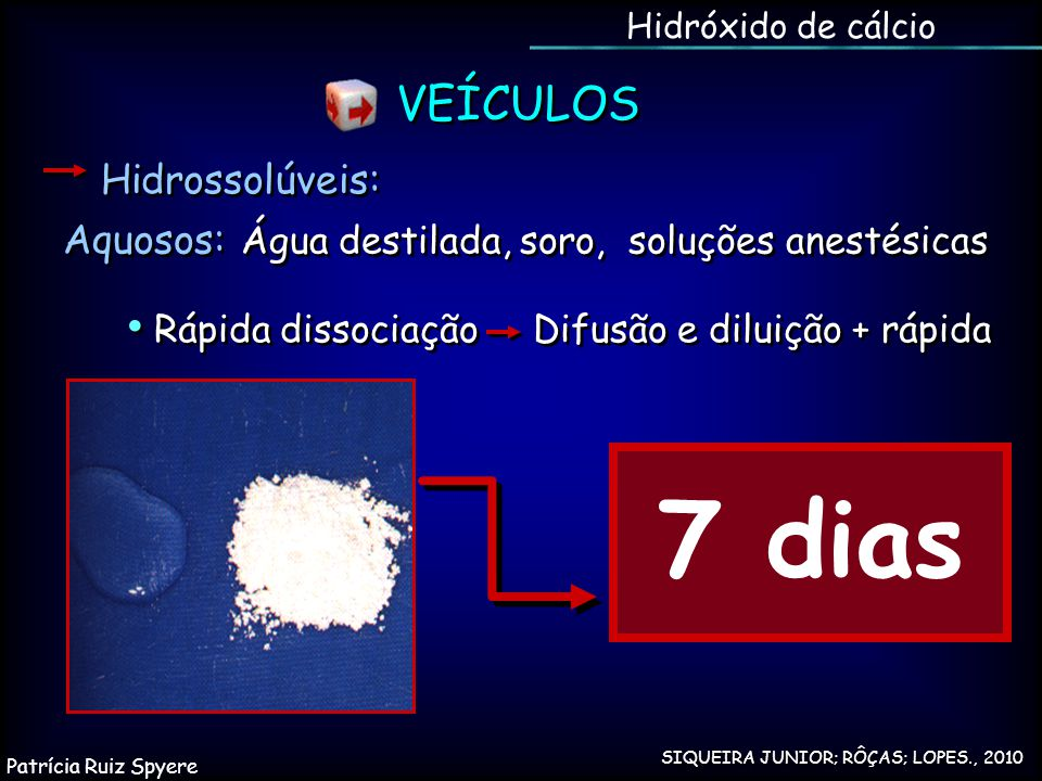 7 dias VEÍCULOS Hidrossolúveis: