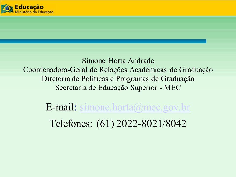 E-mail: simone.horta@mec.gov.br Telefones: (61) 2022-8021/8042