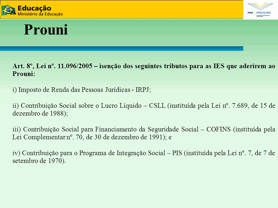 88 Prouni. Art. 8º, Lei nº. 11.096/2005 – isenção dos seguintes tributos para as IES que aderirem ao Prouni: