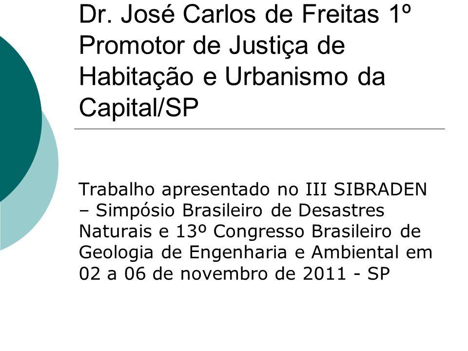 Dr. José Carlos de Freitas 1º Promotor de Justiça de Habitação e Urbanismo da Capital/SP