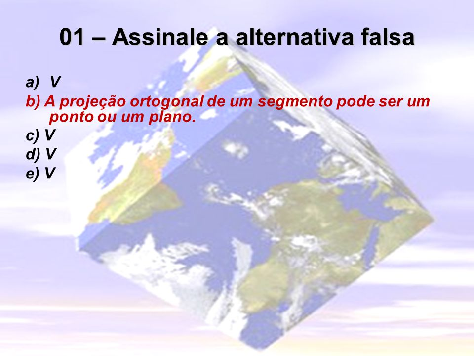 01 – Assinale a alternativa falsa