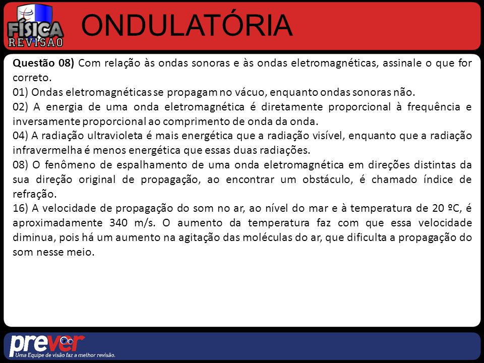 ONDULATÓRIA Questão 08) Com relação às ondas sonoras e às ondas eletromagnéticas, assinale o que for correto.