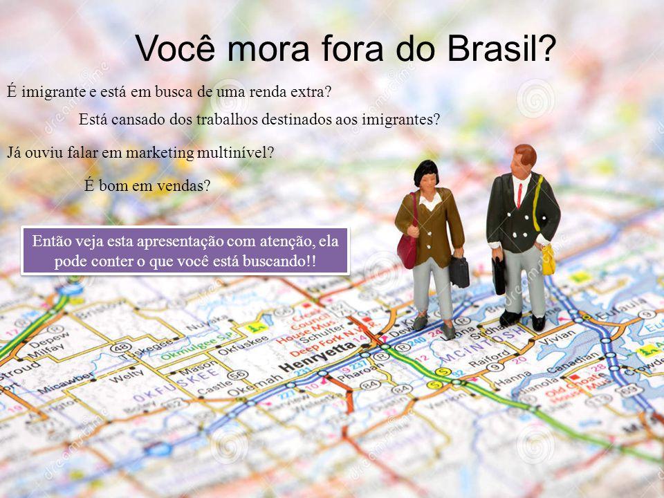 Você mora fora do Brasil