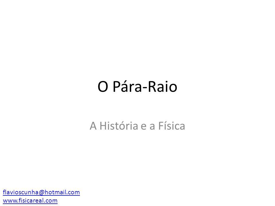 O Pára-Raio A História e a Física flavioscunha@hotmail.com
