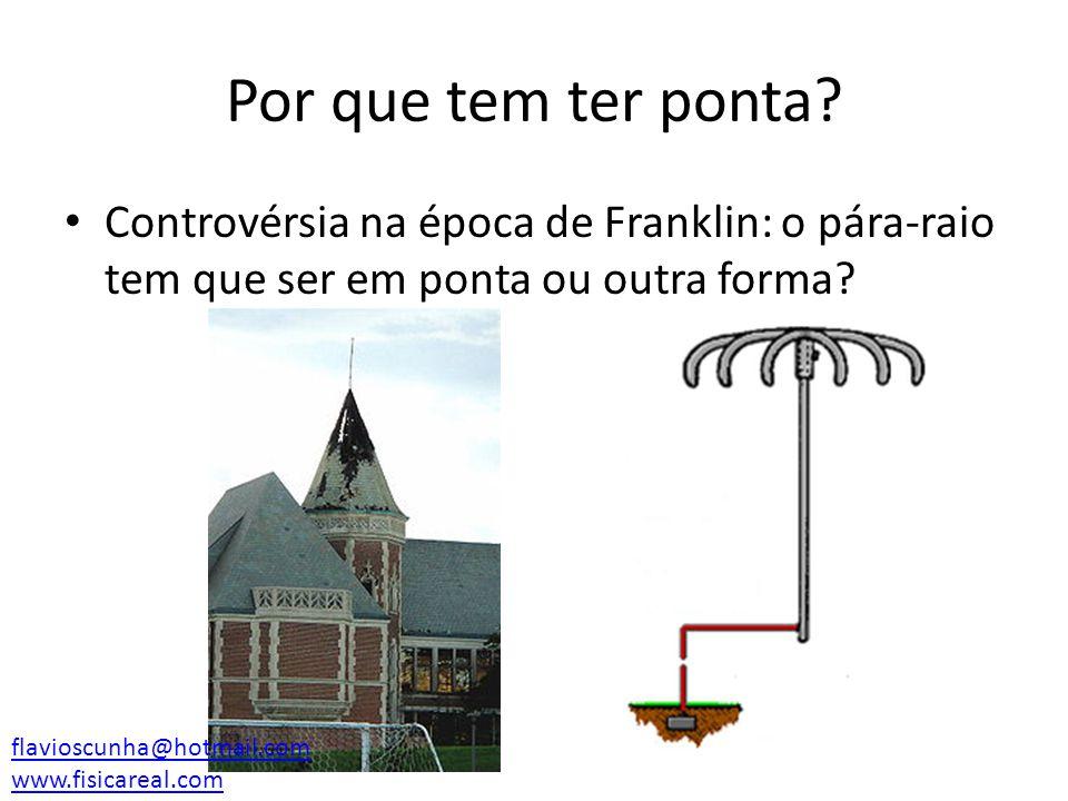 Por que tem ter ponta Controvérsia na época de Franklin: o pára-raio tem que ser em ponta ou outra forma