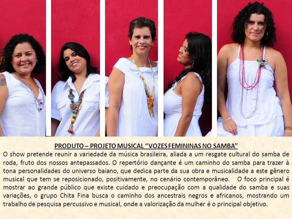 PRODUTO – PROJETO MUSICAL VOZES FEMININAS NO SAMBA