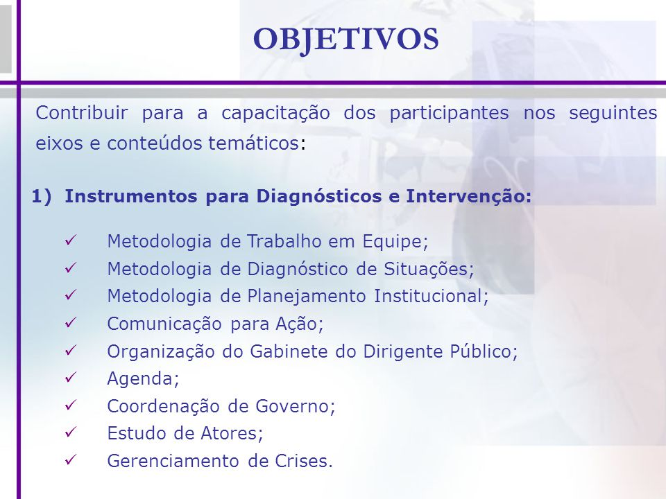 OBJETIVOS Contribuir para a capacitação dos participantes nos seguintes eixos e conteúdos temáticos: