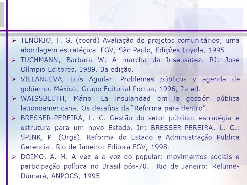 TENÓRIO, F. G. (coord) Avaliação de projetos comunitários; uma abordagem estratégica. FGV, São Paulo, Edições Loyola, 1995.
