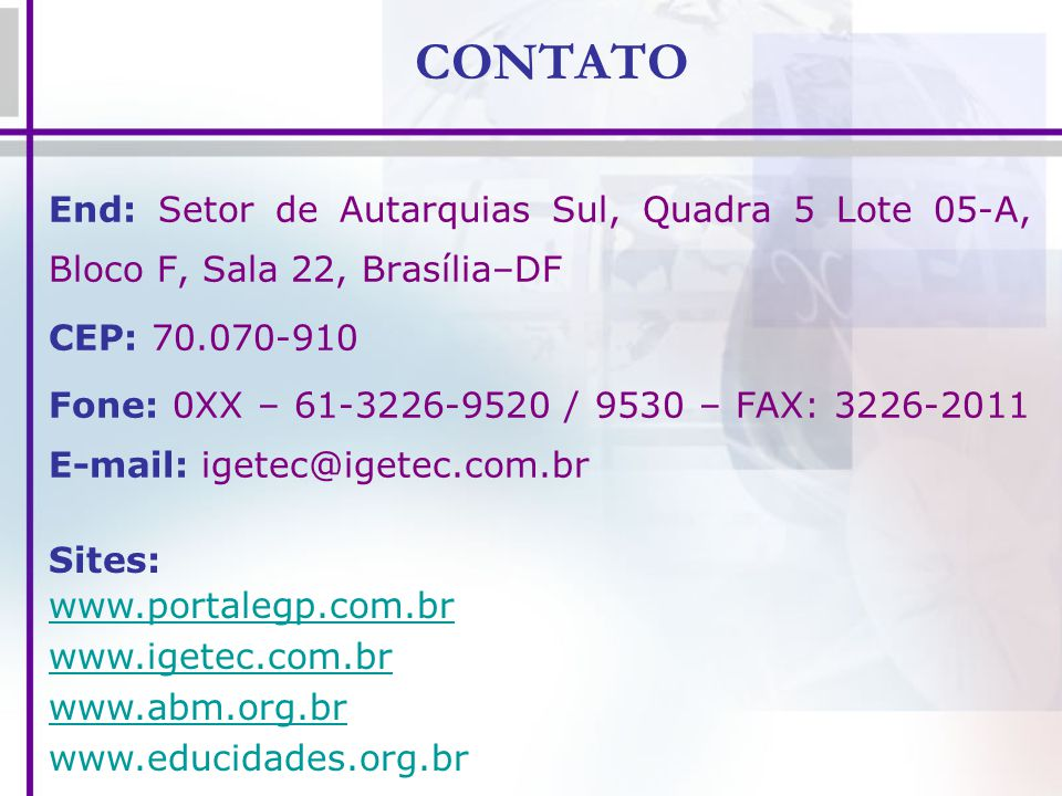 CONTATO End: Setor de Autarquias Sul, Quadra 5 Lote 05-A, Bloco F, Sala 22, Brasília–DF. CEP: 70.070-910.
