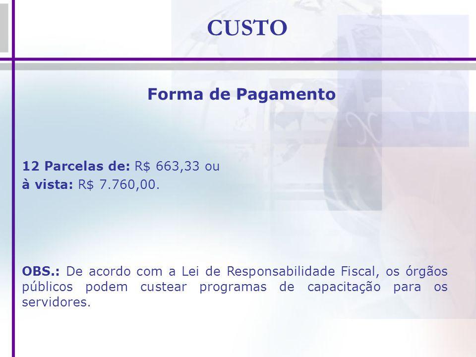 CUSTO Forma de Pagamento 12 Parcelas de: R$ 663,33 ou