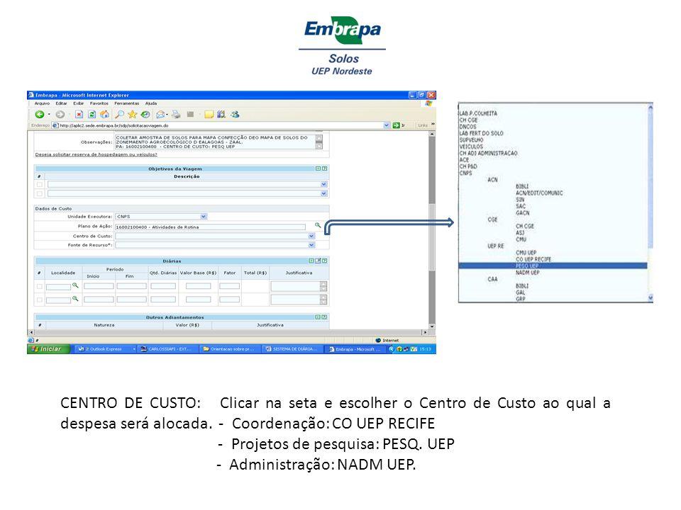 CENTRO DE CUSTO: Clicar na seta e escolher o Centro de Custo ao qual a despesa será alocada. - Coordenação: CO UEP RECIFE