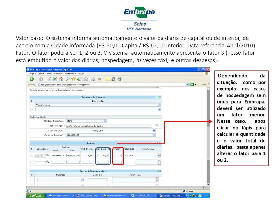 Valor base: O sistema informa automaticamente o valor da diária de capital ou de interior, de acordo com a Cidade informada (R$ 80,00 Capital/ R$ 62,00 Interior. Data referência Abril/2010).