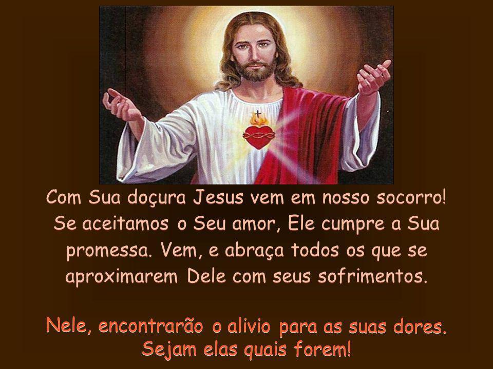 Com Sua doçura Jesus vem em nosso socorro!