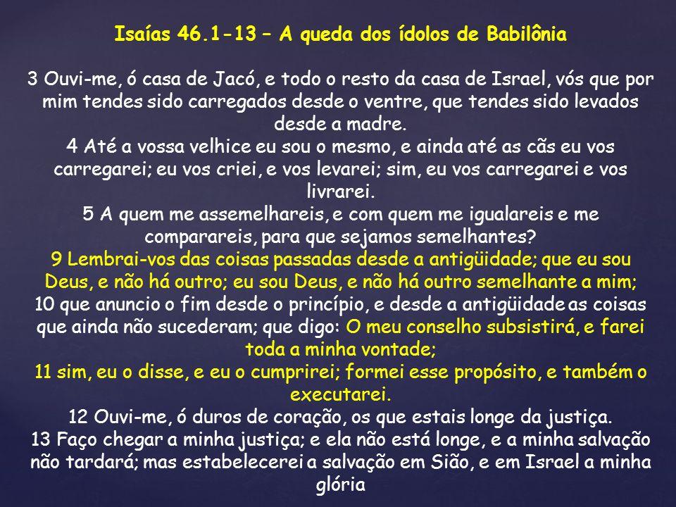 Isaías 46.1-13 – A queda dos ídolos de Babilônia