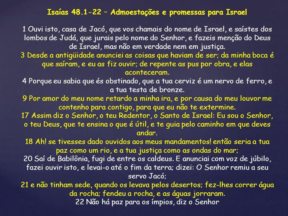 Isaías 48.1-22 – Admoestações e promessas para Israel