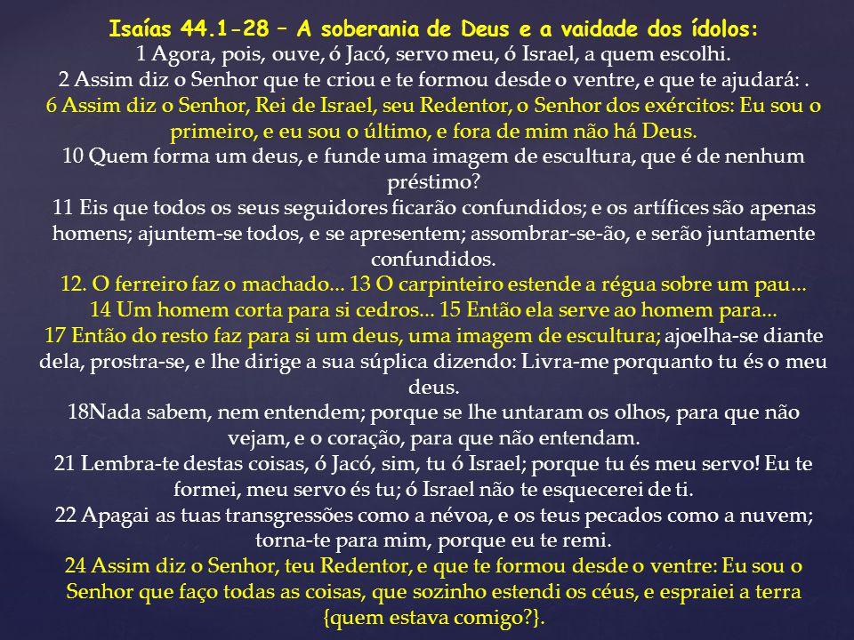 Isaías 44.1-28 – A soberania de Deus e a vaidade dos ídolos: